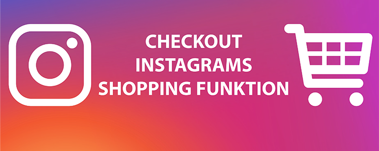 Checkout: Instagrams neue direkte Shopping-Funktion